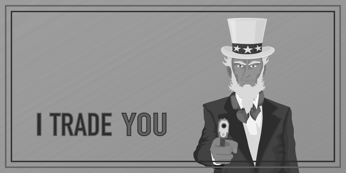 Uncle Sam pointing a gun at you. Saying I trade you next to him.